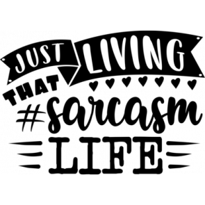 Living That Sarcasm Life