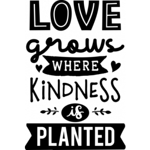 Love Grows Where Kindness Is