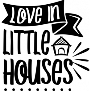 Love In Little Houses