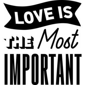 Love Is The Most Important