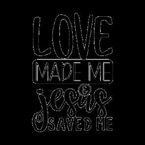 Love Made Me  Jesus Saved Me 01