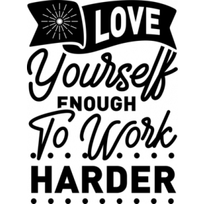 Love Yourself Enough To Work Harder