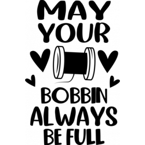 May Your Bobbin Always Be Full