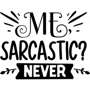 Me Sarcastic Never 428