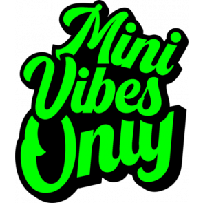 Mini Vibes Only