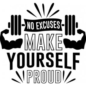 No Excuses Make Yourself Proud