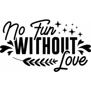 No Fun Without Love