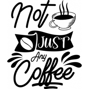 Not Just Any Coffee