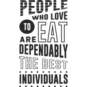 People Who Love To Eat Are Dependably The Best Individuals