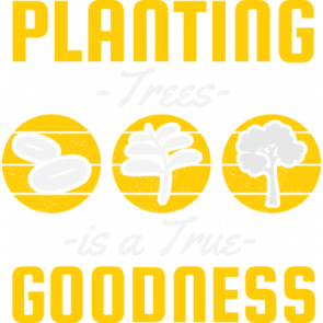 Planting Trees Is A Goodness