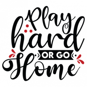 Play Hard Or Go Home 01