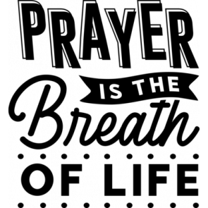 Prayer Is The Breath Of Life