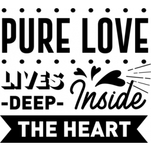 Pure Love Lives Deep Inside The Heart