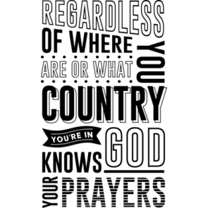 Regardless Of Where Are Or What You Country Youre In Knows God Your Prayers