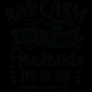 Sarcasm Isnt An Attitude Its An Art
