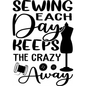 Sewing Each Day Keeps The Crazy Away