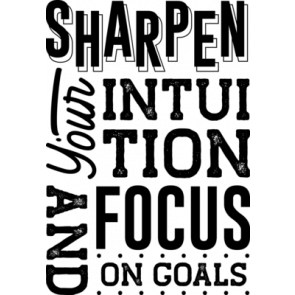 Sharpen Your Intuition And Focus On Goals