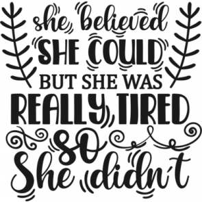 She Believed She Could But She Was Really Tired So She Didnt