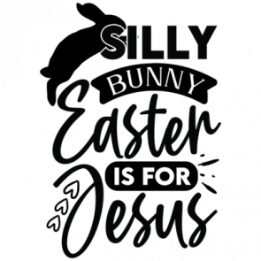 Silly Bunny Easter Is For Jesus 01