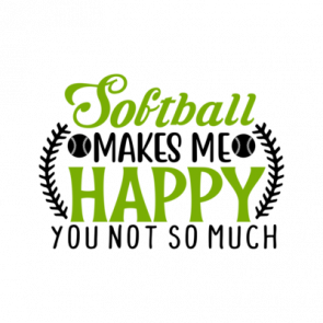 Softball Makes Me Happy You Not So Much 01
