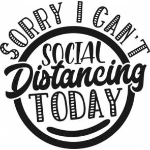 Sorry I Cant Social Distancing Today
