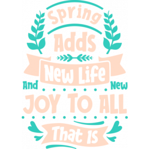 Spring Adds New Life Joy To All That Is