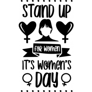 Stand Up For Women Its Womens Day