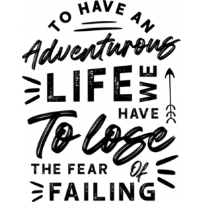 T O Have Adveture Life We Have To Lose The Fear Of Failing