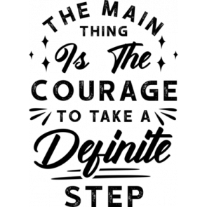 The Main Thing Is The Courage To Take A Definity Step