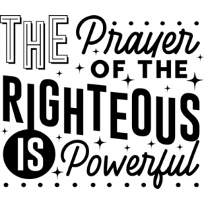 The Prayer Of The Righteouse Is Powerful