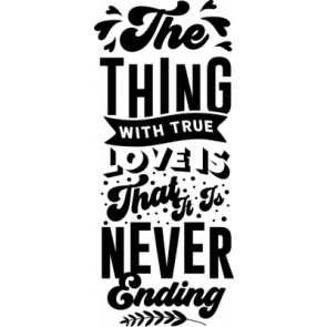 The Thing With True Love Is That It Is Never Ending