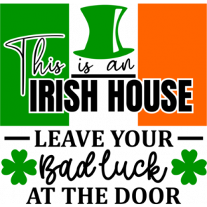 This Is An Irish House..
