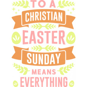 To A Christian Easter Sunday Means Everything
