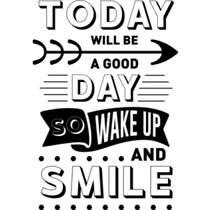 Today Will Be A Good Day Wake Up And Smile