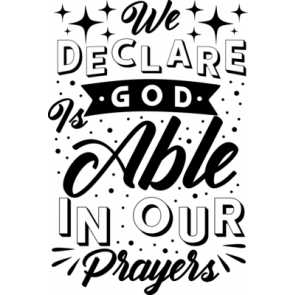 We Declare Is Good Able In Our Prayers