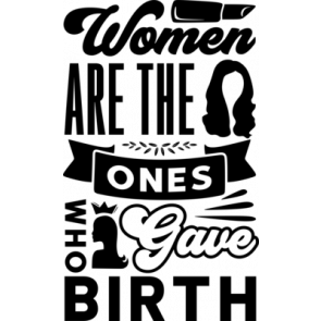 Women Are The Ones Who Gave Birth