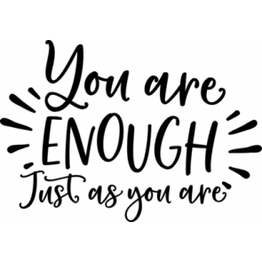 You Are Enough Just As You Are