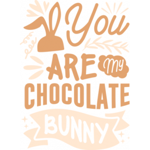 You Are My Chocolate Bunny