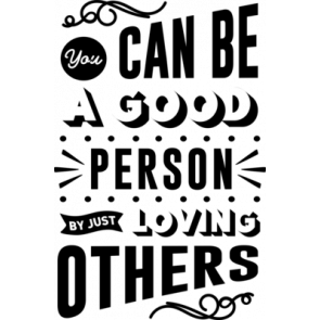 You Can Be A Good Persion By Just Loving Others