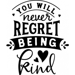 You Will Never Regret Being Kind