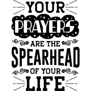 Your Prayers Are The Spearhead Of Your Life